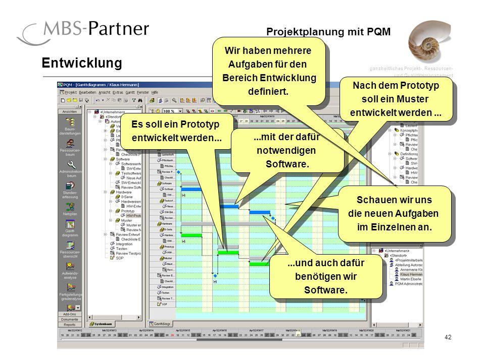 ganzheitliches Projekt-, Ressourcen- und Qualitätsmanagement 42 Projektplanung mit PQM Entwicklung Schauen wir uns die neuen Aufgaben im Einzelnen an.
