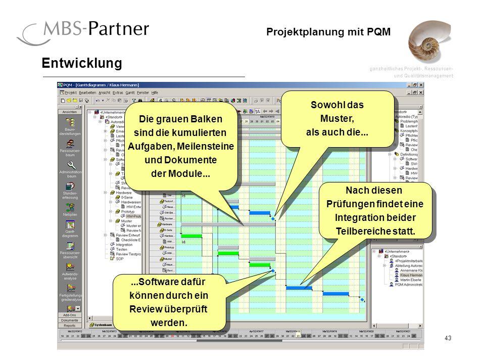 ganzheitliches Projekt-, Ressourcen- und Qualitätsmanagement 43 Projektplanung mit PQM Entwicklung Sowohl das Muster, als auch die... Sowohl das Muste