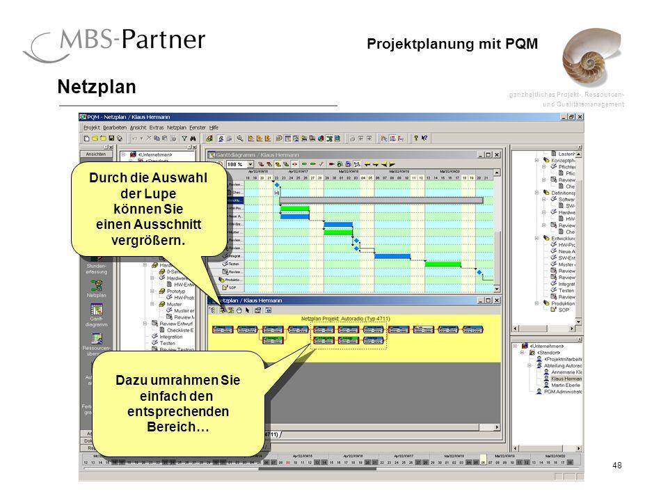 ganzheitliches Projekt-, Ressourcen- und Qualitätsmanagement 48 Projektplanung mit PQM Netzplan Durch die Auswahl der Lupe können Sie einen Ausschnitt