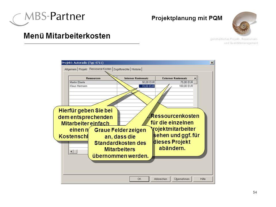ganzheitliches Projekt-, Ressourcen- und Qualitätsmanagement 54 Projektplanung mit PQM Menü Mitarbeiterkosten …Ressourcenkosten für die einzelnen Proj
