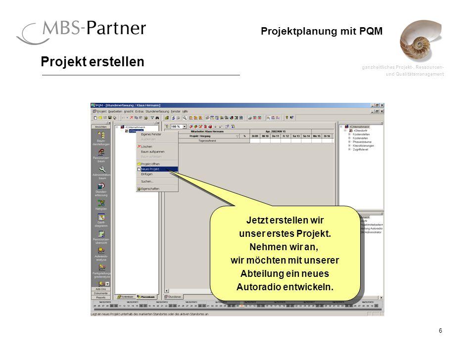 ganzheitliches Projekt-, Ressourcen- und Qualitätsmanagement 6 Projektplanung mit PQM Projekt erstellen Jetzt erstellen wir unser erstes Projekt. Nehm