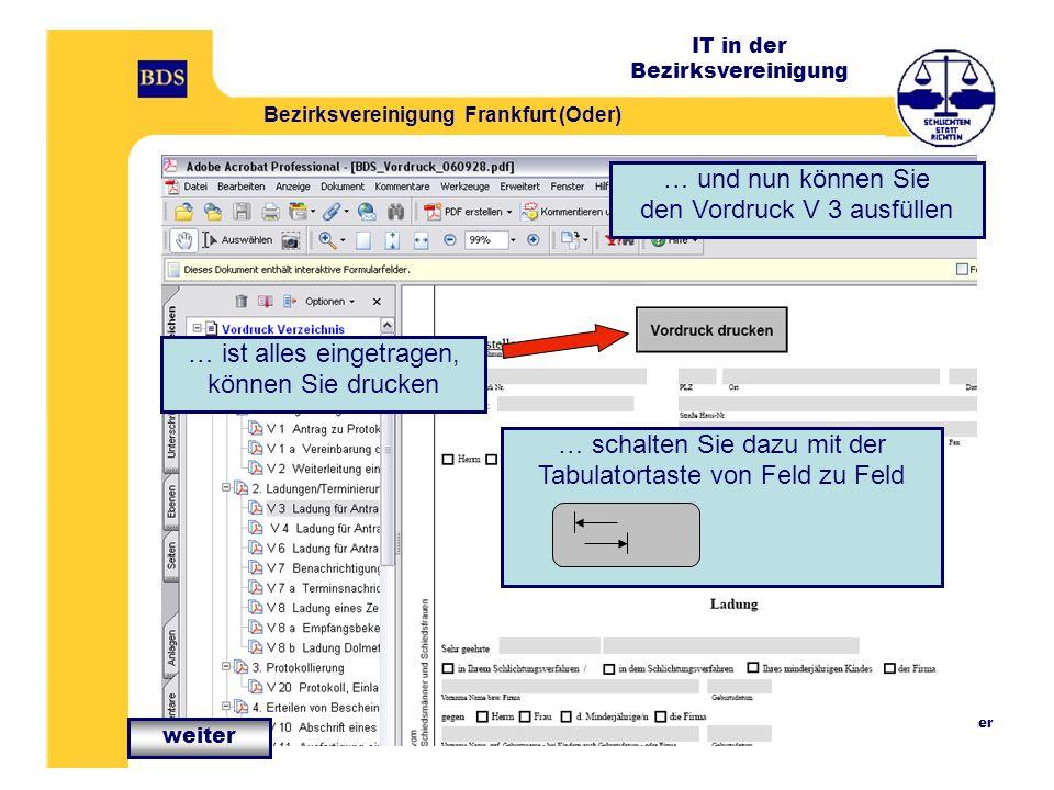 IT in der Bezirksvereinigung Bezirksvereinigung Frankfurt (Oder) IT-Verantwortlicher Klaus Kotschmar … und nun können Sie den Vordruck V 3 ausfüllen … schalten Sie dazu mit der Tabulatortaste von Feld zu Feld … ist alles eingetragen, können Sie drucken weiter