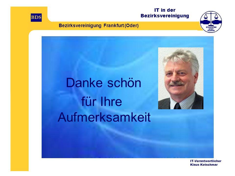 IT in der Bezirksvereinigung Bezirksvereinigung Frankfurt (Oder) IT-Verantwortlicher Klaus Kotschmar Danke schön für Ihre Aufmerksamkeit