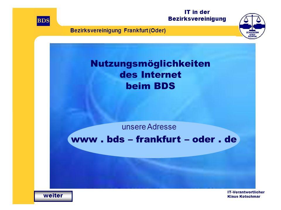 IT in der Bezirksvereinigung Bezirksvereinigung Frankfurt (Oder) IT-Verantwortlicher Klaus Kotschmar Nutzungsmöglichkeiten des Internet beim BDS www.