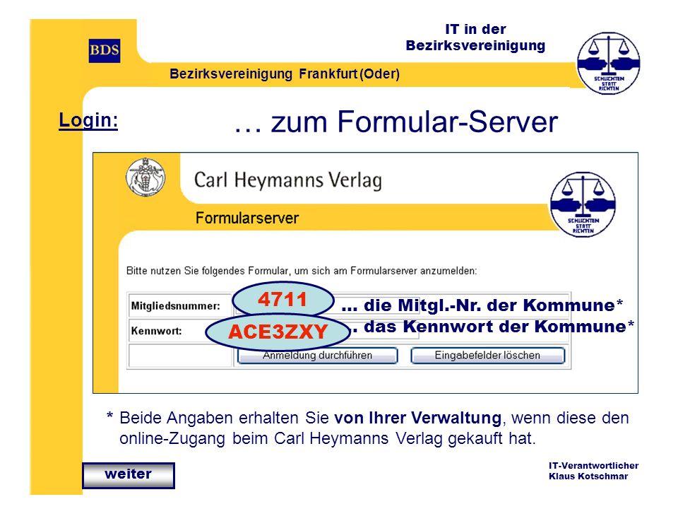 IT in der Bezirksvereinigung Bezirksvereinigung Frankfurt (Oder) IT-Verantwortlicher Klaus Kotschmar … zum Formular-Server Login: … die Mitgl.-Nr.