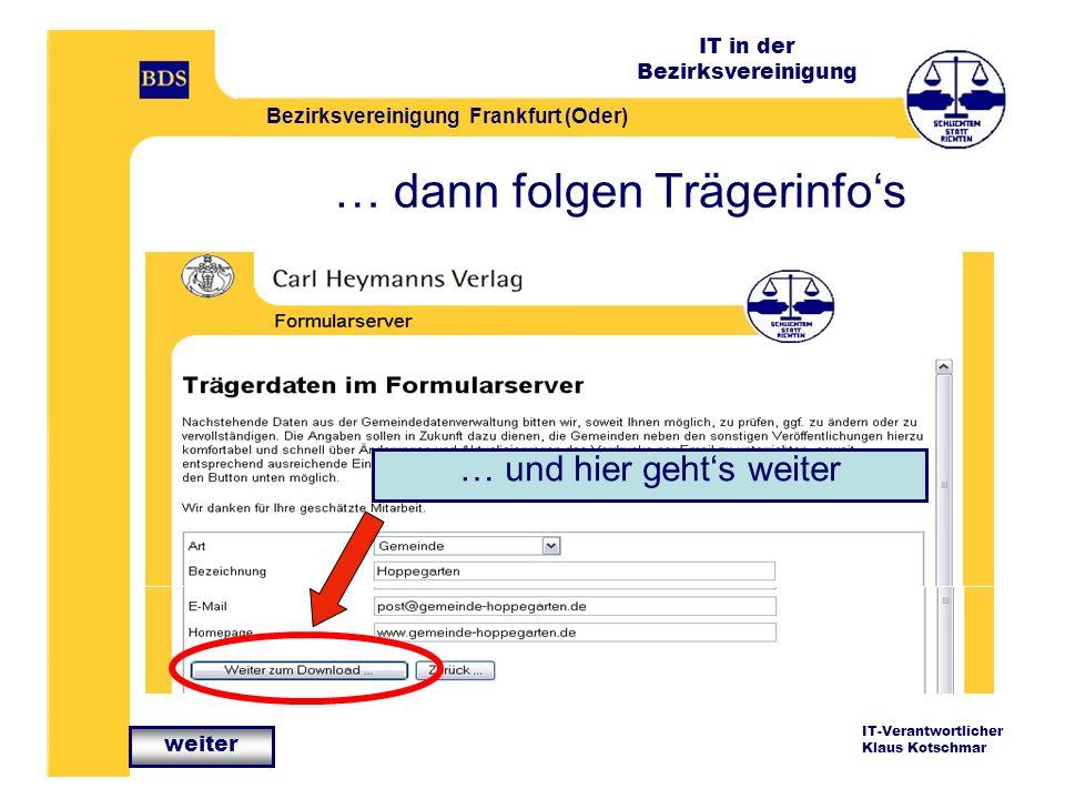 IT in der Bezirksvereinigung Bezirksvereinigung Frankfurt (Oder) IT-Verantwortlicher Klaus Kotschmar … dann folgen Trägerinfos … und hier gehts weiter weiter