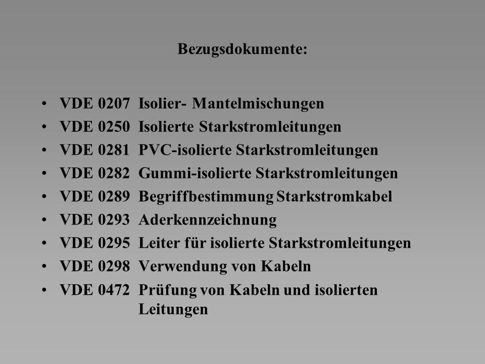 Bezugsdokumente: VDE 0207Isolier- Mantelmischungen VDE 0250Isolierte Starkstromleitungen VDE 0281PVC-isolierte Starkstromleitungen VDE 0282Gummi-isolierte Starkstromleitungen VDE 0289Begriffbestimmung Starkstromkabel VDE 0293Aderkennzeichnung VDE 0295Leiter für isolierte Starkstromleitungen VDE 0298Verwendung von Kabeln VDE 0472Prüfung von Kabeln und isolierten Leitungen