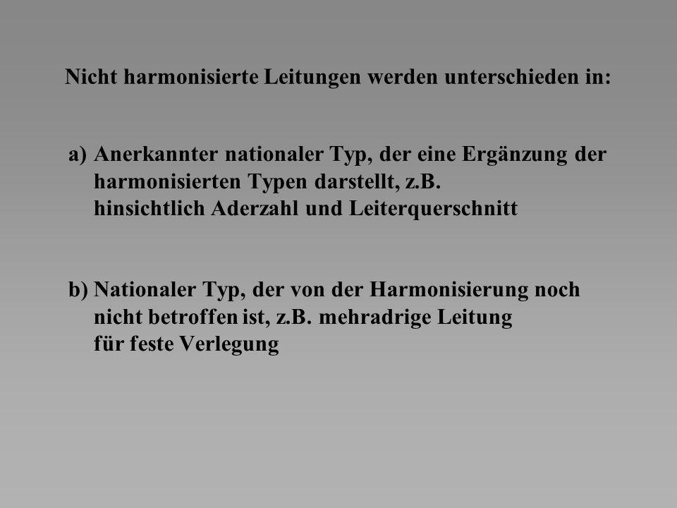 Nicht harmonisierte Leitungen werden unterschieden in: a)Anerkannter nationaler Typ, der eine Ergänzung der harmonisierten Typen darstellt, z.B. hinsi