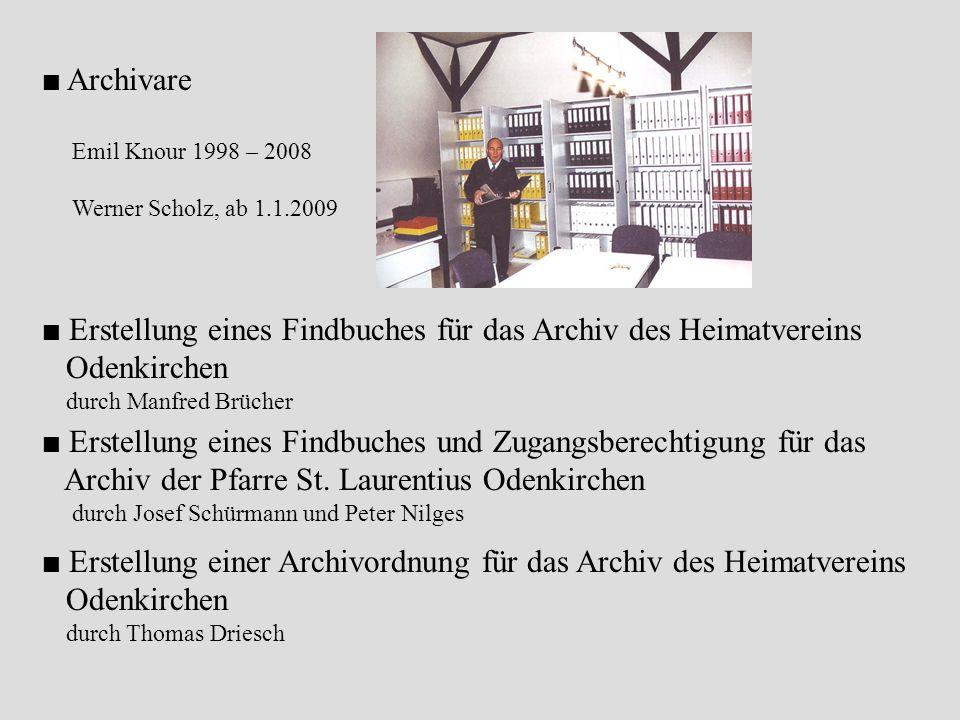 Archivare Emil Knour 1998 – 2008 Werner Scholz, ab 1.1.2009 Erstellung eines Findbuches für das Archiv des Heimatvereins Odenkirchen durch Manfred Brü