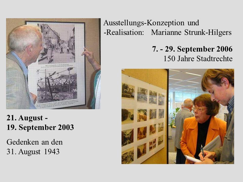 21. August - 19. September 2003 Gedenken an den 31. August 1943 7. - 29. September 2006 150 Jahre Stadtrechte Ausstellungs-Konzeption und -Realisation
