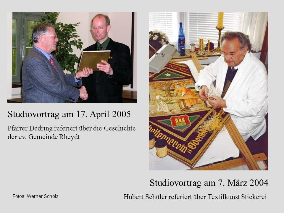 Studiovortrag am 17. April 2005 Pfarrer Dedring referiert über die Geschichte der ev. Gemeinde Rheydt Studiovortrag am 7. März 2004 Hubert Schüler ref