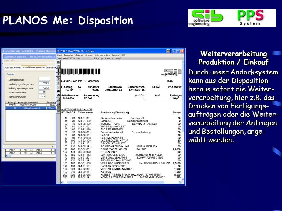 PLANOS Me: Disposition Weiterverarbeitung Produktion / Einkauf Durch unser Andocksystem kann aus der Disposition heraus sofort die Weiter- verarbeitun