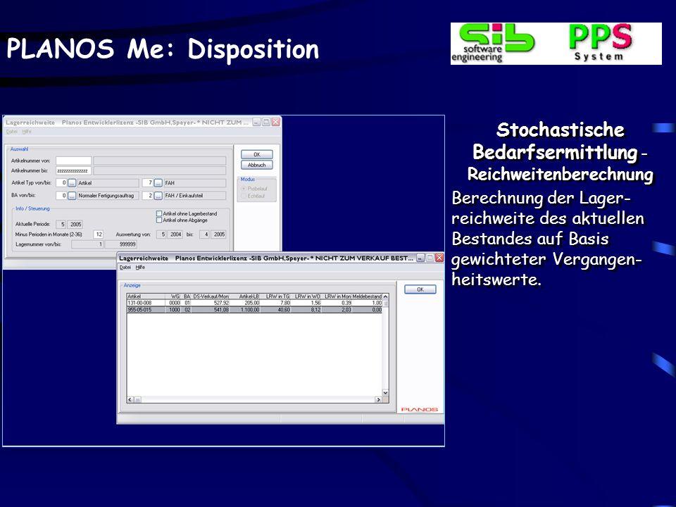 PLANOS Me: Disposition Stochastische Bedarfsermittlung - Reichweitenberechnung Berechnung der Lager- reichweite des aktuellen Bestandes auf Basis gewi
