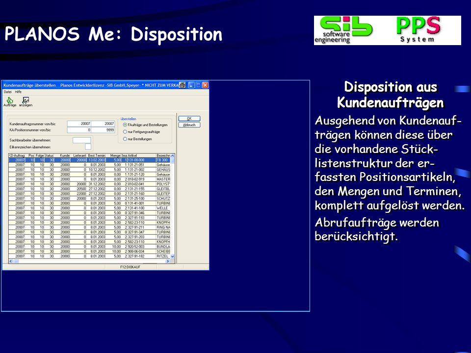 PLANOS Me: Disposition Disposition aus Kundenaufträgen Ausgehend von Kundenauf- trägen können diese über die vorhandene Stück- listenstruktur der er-