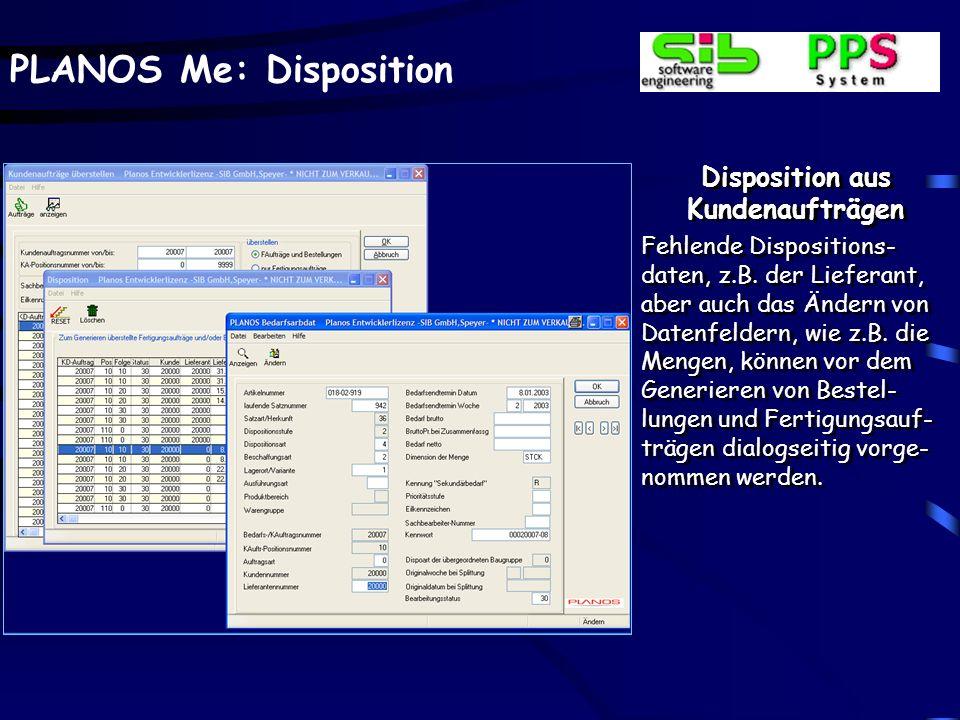 PLANOS Me: Disposition Disposition aus Kundenaufträgen Fehlende Dispositions- daten, z.B. der Lieferant, aber auch das Ändern von Datenfeldern, wie z.