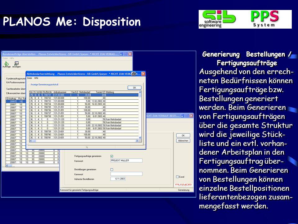 PLANOS Me: Disposition Generierung Bestellungen / Fertigungsaufträge Ausgehend von den errech- neten Bedürfnissen können Fertigungsaufträge bzw. Beste