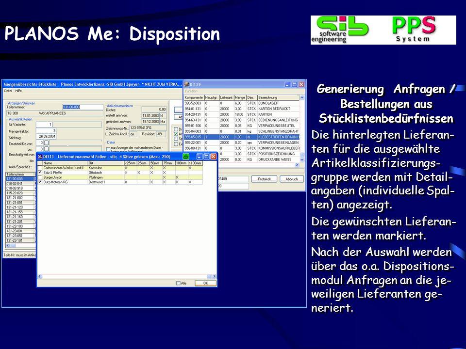 PLANOS Me: Disposition Generierung Anfragen / Bestellungen aus Stücklistenbedürfnissen Die hinterlegten Lieferan- ten für die ausgewählte Artikelklass