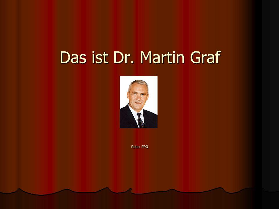 Das ist Dr. Martin Graf Foto: FPÖ