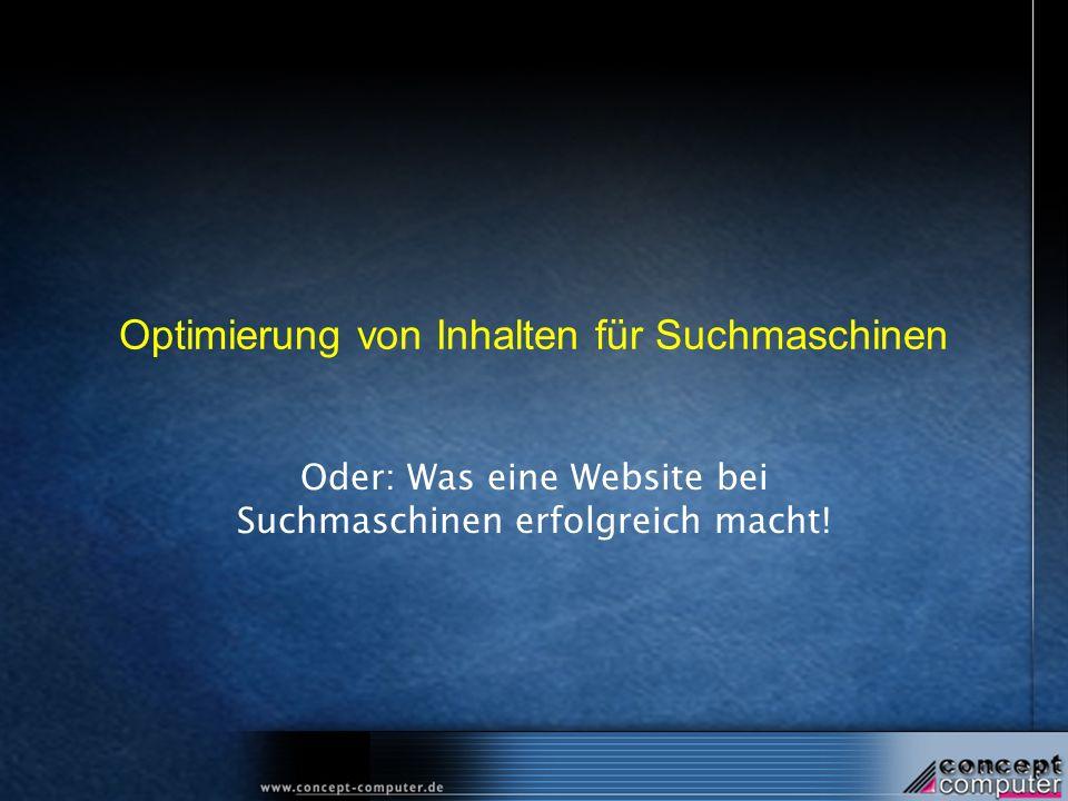 Optimierung von Inhalten für Suchmaschinen Oder: Was eine Website bei Suchmaschinen erfolgreich macht!
