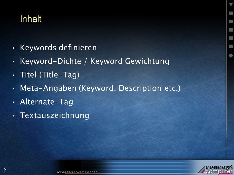 2 Inhalt Keywords definieren Keyword-Dichte / Keyword Gewichtung Titel (Title-Tag) Meta-Angaben (Keyword, Description etc.) Alternate-Tag Textauszeichnung