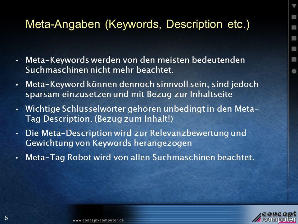 6 Meta-Angaben (Keywords, Description etc.) Meta-Keywords werden von den meisten bedeutenden Suchmaschinen nicht mehr beachtet.