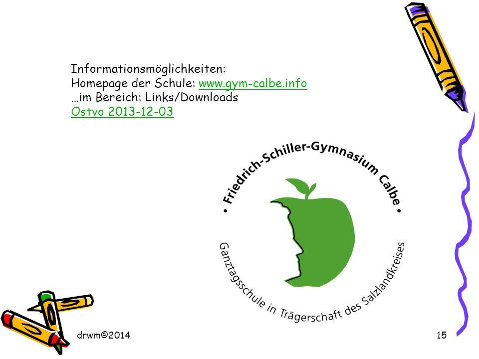 drwm©201415 Informationsmöglichkeiten: Homepage der Schule: www.gym-calbe.infowww.gym-calbe.info …im Bereich: Links/Downloads Ostvo 2013-12-03
