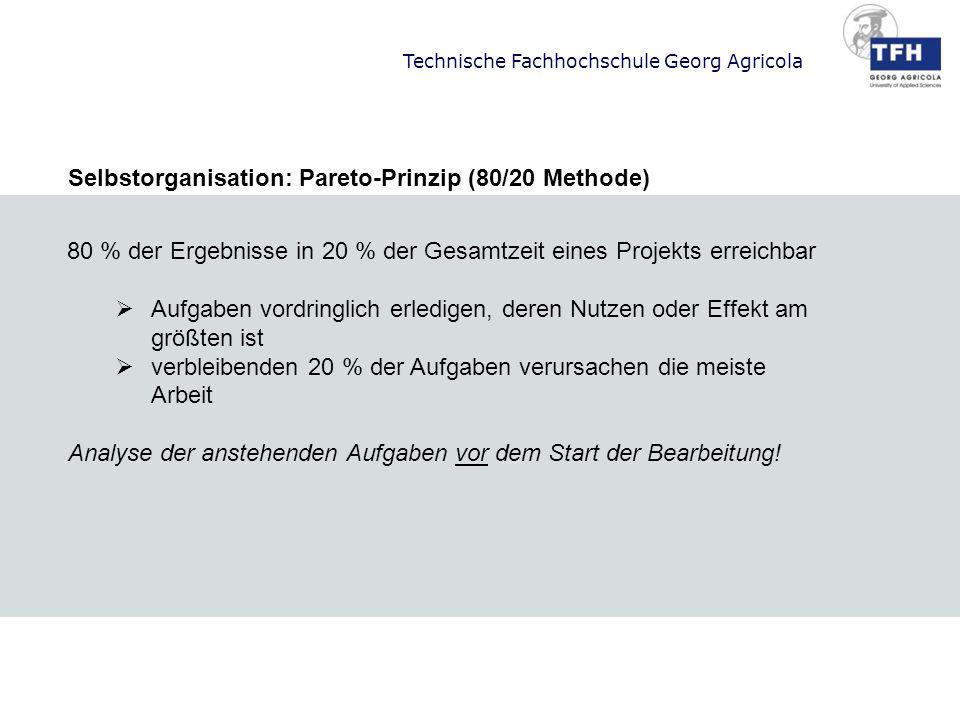 Technische Fachhochschule Georg Agricola Selbstorganisation: Pareto-Prinzip (80/20 Methode) 80 % der Ergebnisse in 20 % der Gesamtzeit eines Projekts