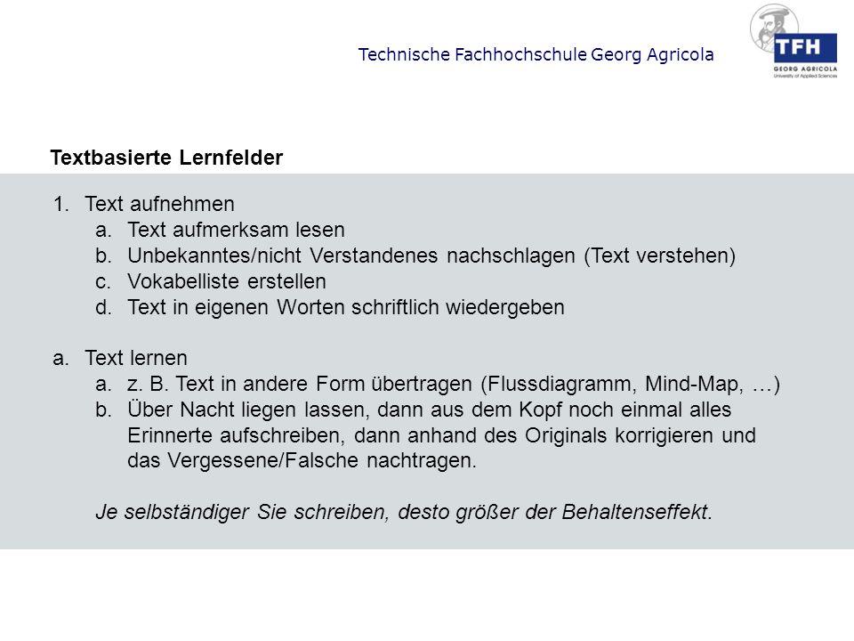 Technische Fachhochschule Georg Agricola Textbasierte Lernfelder 1.Text aufnehmen a.Text aufmerksam lesen b.Unbekanntes/nicht Verstandenes nachschlage