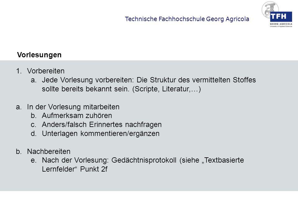 Technische Fachhochschule Georg Agricola Vorlesungen 1.Vorbereiten a.Jede Vorlesung vorbereiten: Die Struktur des vermittelten Stoffes sollte bereits