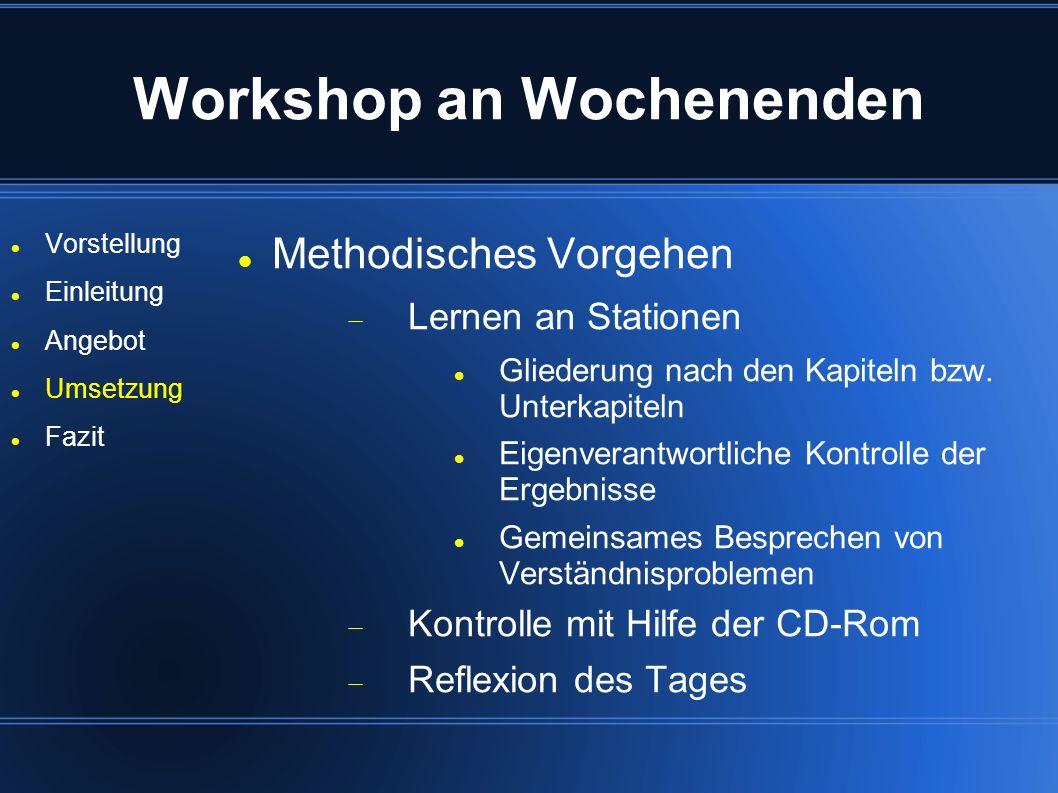 Workshop an Wochenenden Vorstellung Einleitung Angebot Umsetzung Fazit Methodisches Vorgehen Lernen an Stationen Gliederung nach den Kapiteln bzw. Unt