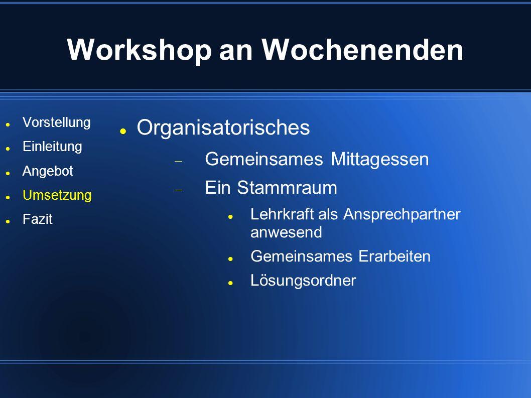 Workshop an Wochenenden Vorstellung Einleitung Angebot Umsetzung Fazit Organisatorisches Gemeinsames Mittagessen Ein Stammraum Lehrkraft als Ansprechp