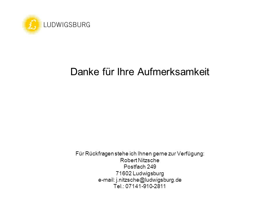 Danke für Ihre Aufmerksamkeit Für Rückfragen stehe ich Ihnen gerne zur Verfügung: Robert Nitzsche Postfach 249 71602 Ludwigsburg e-mail: j.nitzsche@lu