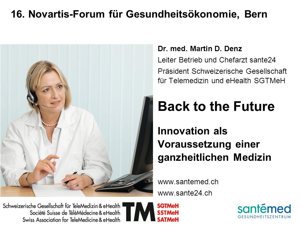 1 16. Novartis-Forum für Gesundheitsökonomie, Bern Dr. med. Martin D. Denz Leiter Betrieb und Chefarzt sante24 Präsident Schweizerische Gesellschaft f