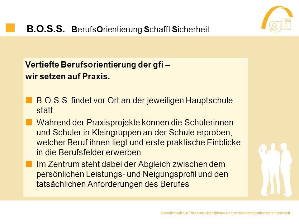 B.O.S.S. BerufsOrientierung Schafft Sicherheit Vertiefte Berufsorientierung der gfi – wir setzen auf Praxis. B.O.S.S. findet vor Ort an der jeweiligen