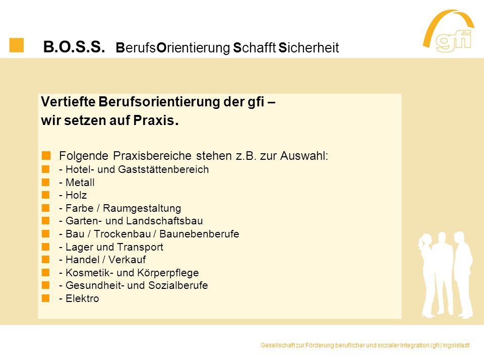 B.O.S.S. BerufsOrientierung Schafft Sicherheit Vertiefte Berufsorientierung der gfi – wir setzen auf Praxis. Folgende Praxisbereiche stehen z.B. zur A