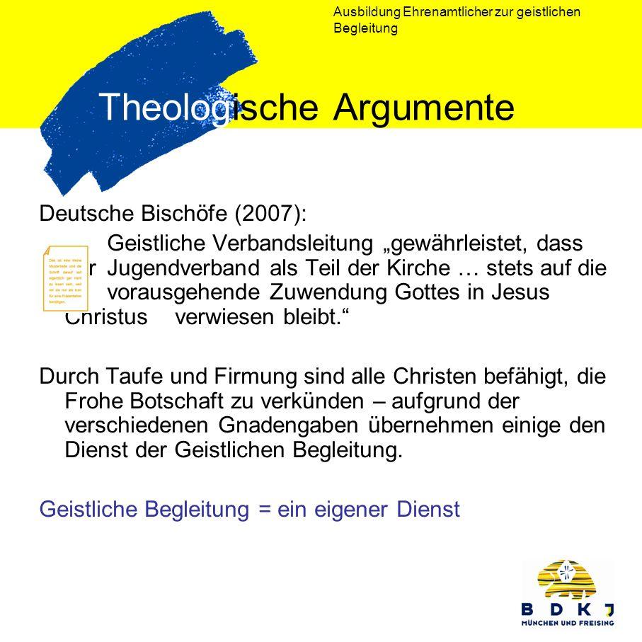 Ausbildung Ehrenamtlicher zur geistlichen Begleitung Theologische Argumente Deutsche Bischöfe (2007): Geistliche Verbandsleitung gewährleistet, dass d