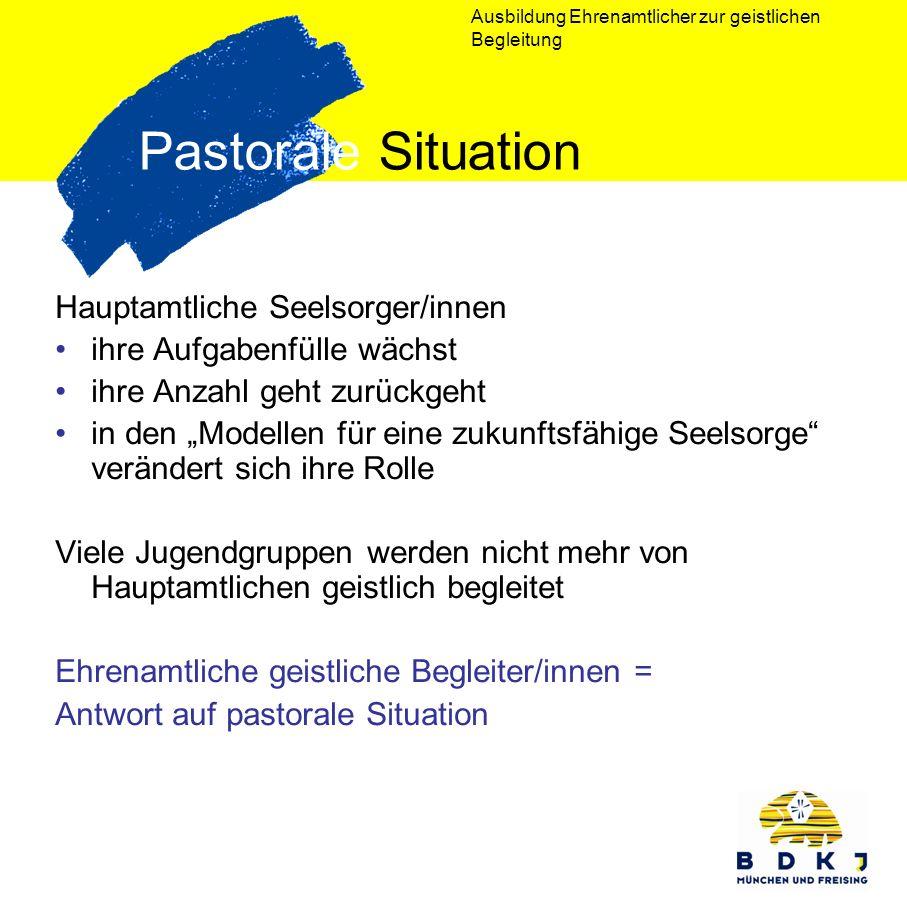 Ausbildung Ehrenamtlicher zur geistlichen Begleitung Pastorale Situation Hauptamtliche Seelsorger/innen ihre Aufgabenfülle wächst ihre Anzahl geht zur