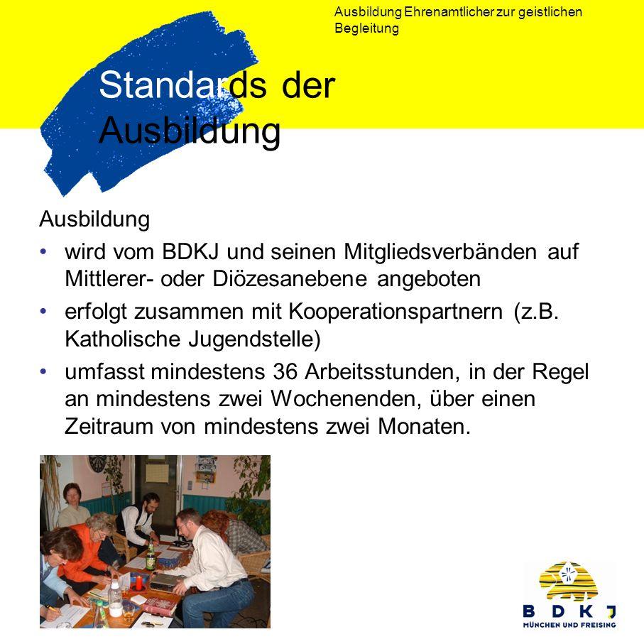 Ausbildung Ehrenamtlicher zur geistlichen Begleitung Standards der Ausbildung Ausbildung wird vom BDKJ und seinen Mitgliedsverbänden auf Mittlerer- od