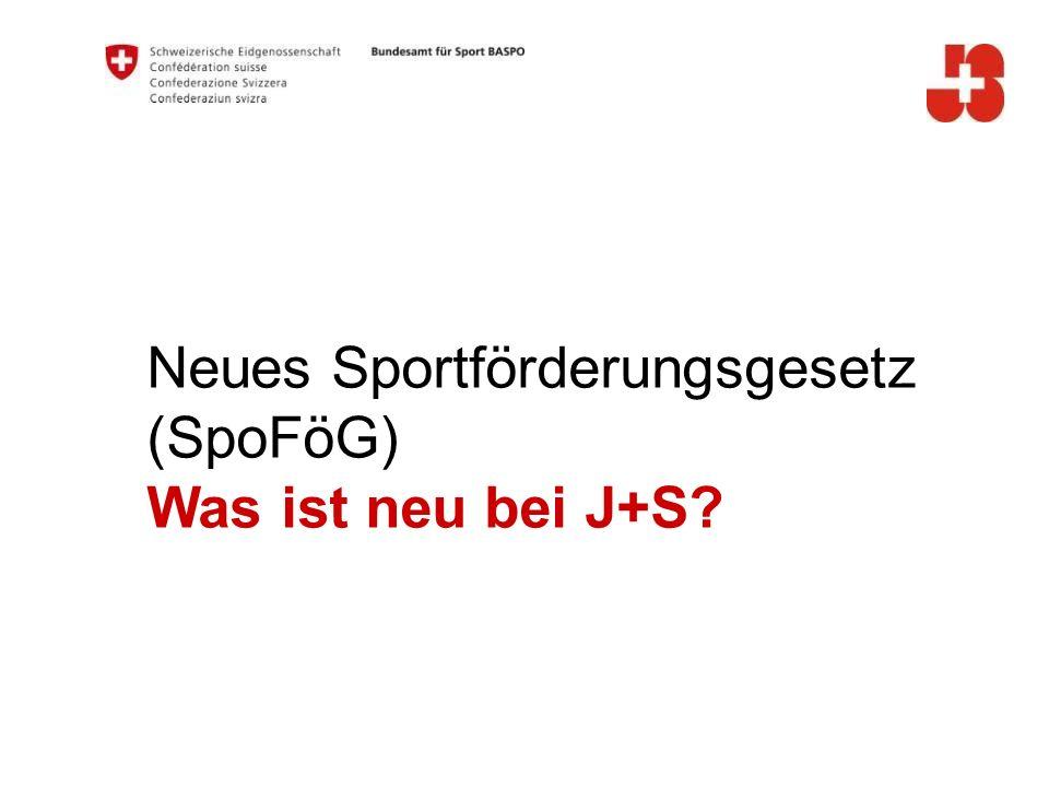 Neues Sportförderungsgesetz (SpoFöG) Was ist neu bei J+S?