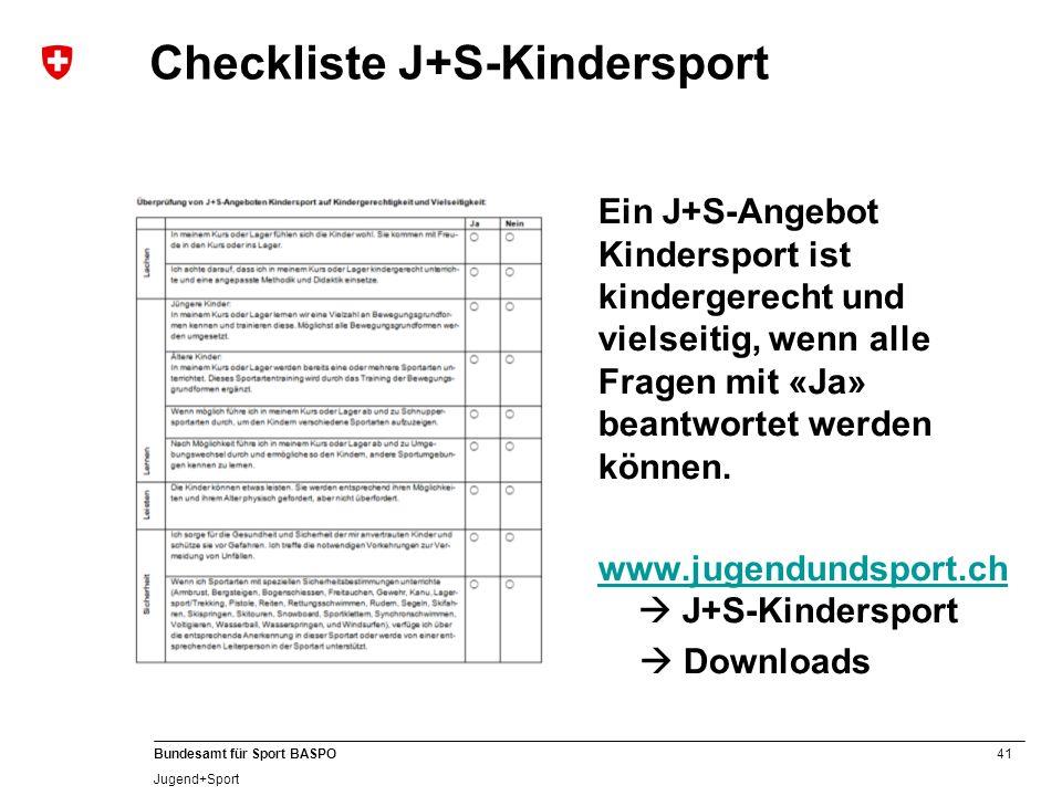 41 Bundesamt für Sport BASPO Jugend+Sport Checkliste J+S-Kindersport Ein J+S-Angebot Kindersport ist kindergerecht und vielseitig, wenn alle Fragen mi