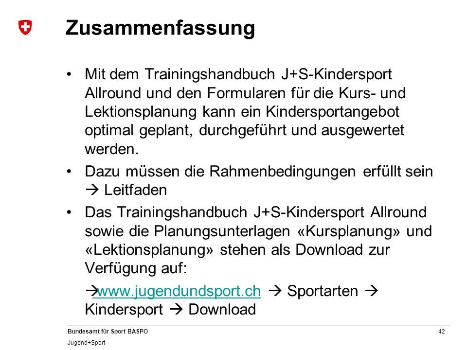 42 Bundesamt für Sport BASPO Jugend+Sport Zusammenfassung Mit dem Trainingshandbuch J+S-Kindersport Allround und den Formularen für die Kurs- und Lekt