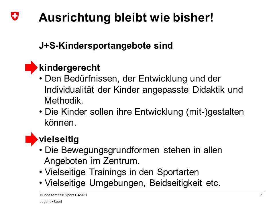 7 Bundesamt für Sport BASPO Jugend+Sport Ausrichtung bleibt wie bisher! J+S-Kindersportangebote sind kindergerecht Den Bedürfnissen, der Entwicklung u