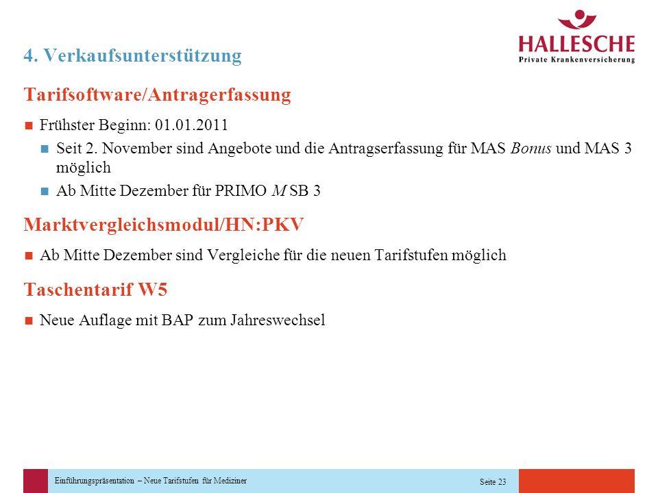 Einführungspräsentation – Neue Tarifstufen für Mediziner Seite 23 4. Verkaufsunterstützung Tarifsoftware/Antragerfassung Frühster Beginn: 01.01.2011 S