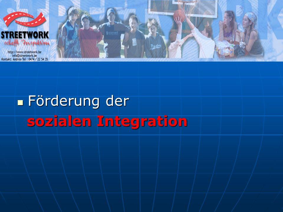 Förderung der Förderung der sozialen Integration sozialen Integration