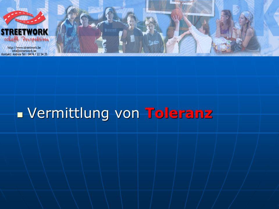 Vermittlung von Toleranz Vermittlung von Toleranz