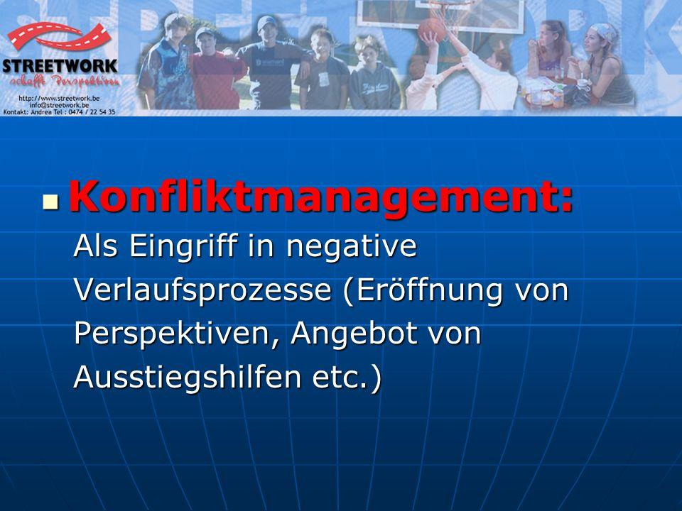 Konfliktmanagement: Konfliktmanagement: Als Eingriff in negative Als Eingriff in negative Verlaufsprozesse (Eröffnung von Verlaufsprozesse (Eröffnung von Perspektiven, Angebot von Perspektiven, Angebot von Ausstiegshilfen etc.) Ausstiegshilfen etc.)