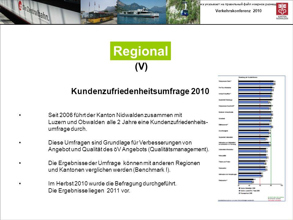 Verkehrskonferenz 2010 Regional (V) Seit 2006 führt der Kanton Nidwalden zusammen mit Luzern und Obwaldenalle 2 Jahre eine Kundenzufriedenheits- umfrage durch.