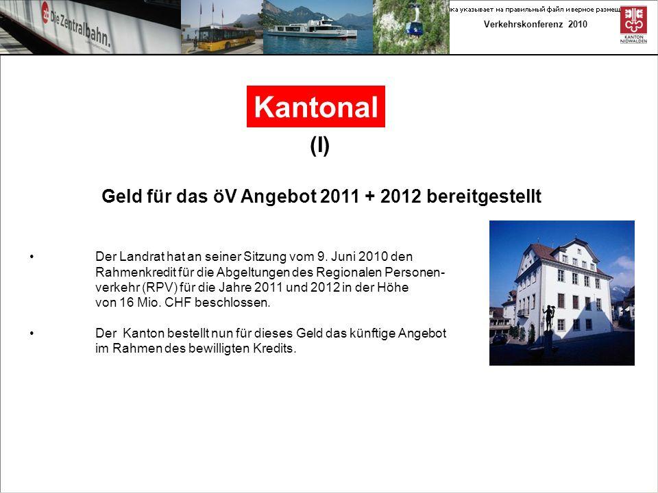 Verkehrskonferenz 2010 Kantonal (I) Geld für das öV Angebot 2011 + 2012 bereitgestellt Der Landrat hat an seiner Sitzung vom 9.