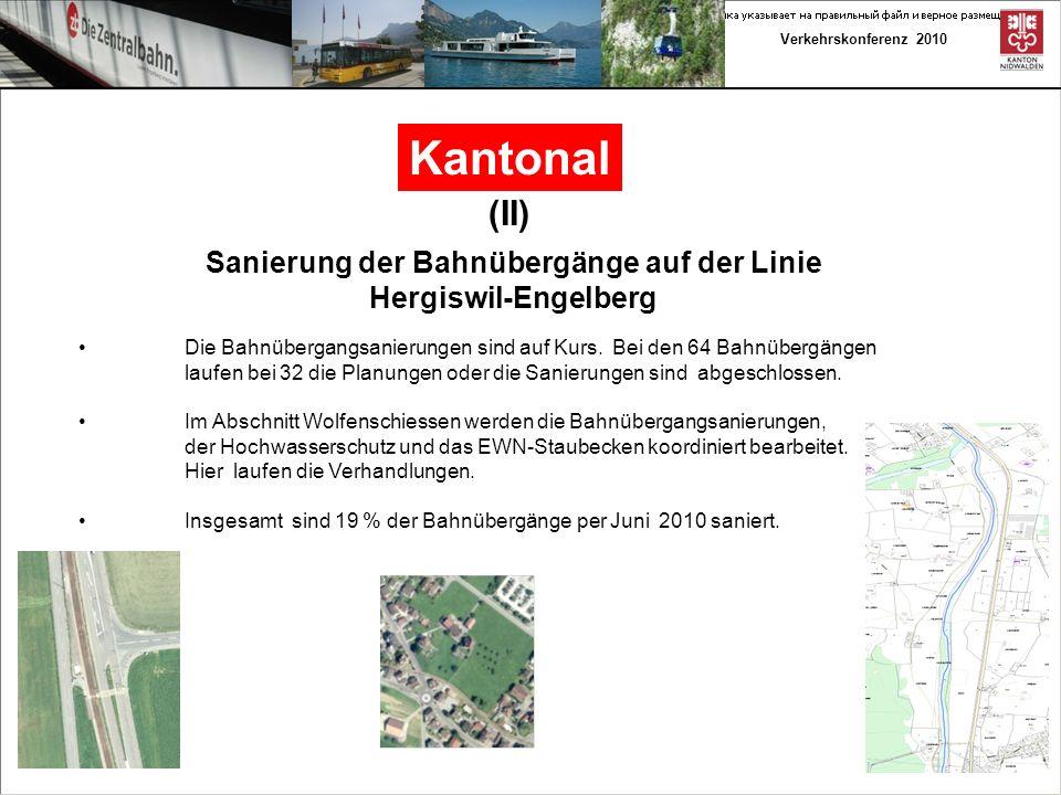 Verkehrskonferenz 2010 Kantonal (II) Sanierung der Bahnübergänge auf der Linie Hergiswil-Engelberg Die Bahnübergangsanierungen sind auf Kurs.