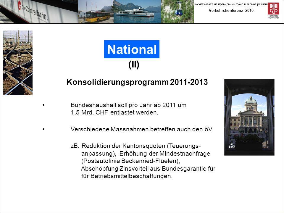 Verkehrskonferenz 2010 National (II) Konsolidierungsprogramm 2011-2013 Bundeshaushalt soll pro Jahr ab 2011 um 1,5 Mrd.